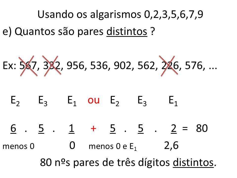 Usando os algarismos 0,2,3,5,6,7,9 e) Quantos são pares distintos .