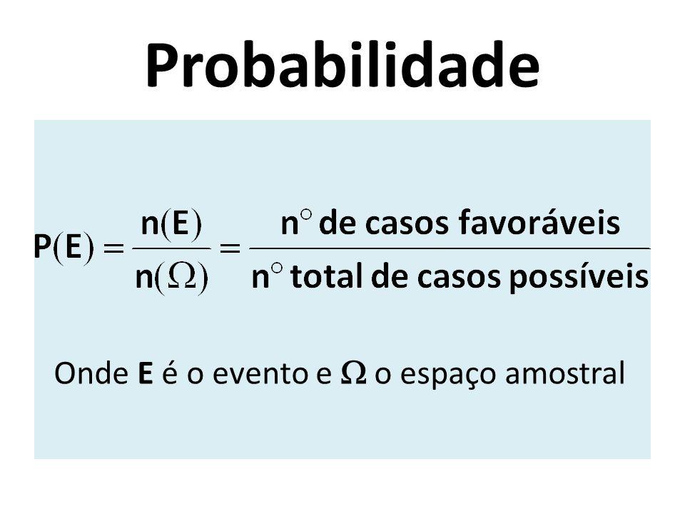 Probabilidade Onde E é o evento e  o espaço amostral