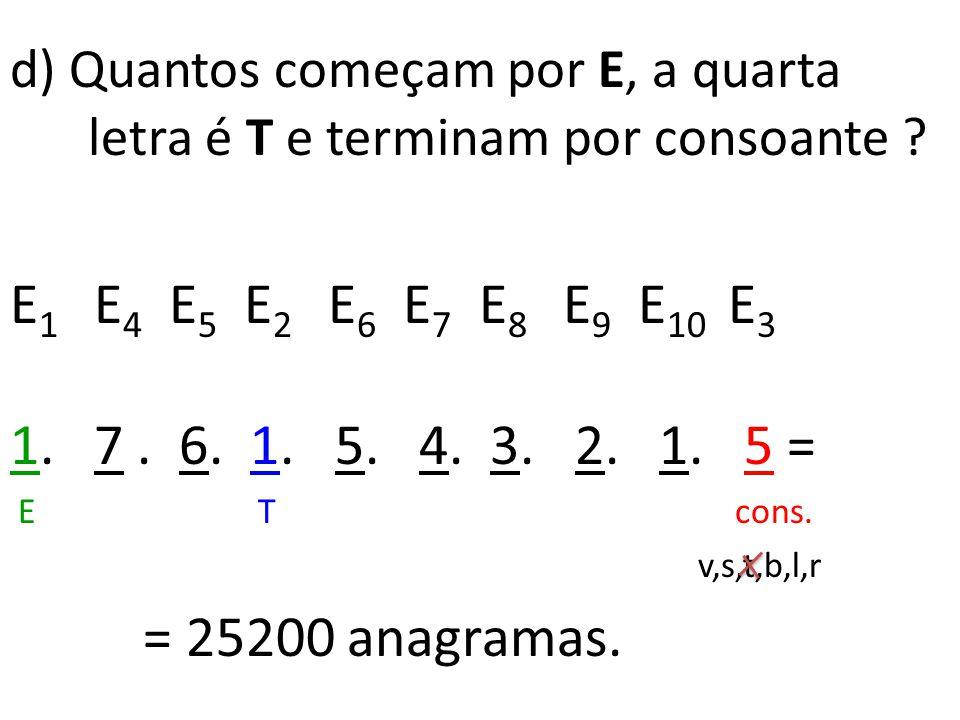 d) Quantos começam por E, a quarta letra é T e terminam por consoante .