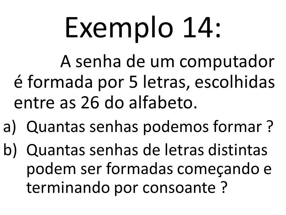 Exemplo 14: A senha de um computador é formada por 5 letras, escolhidas entre as 26 do alfabeto.