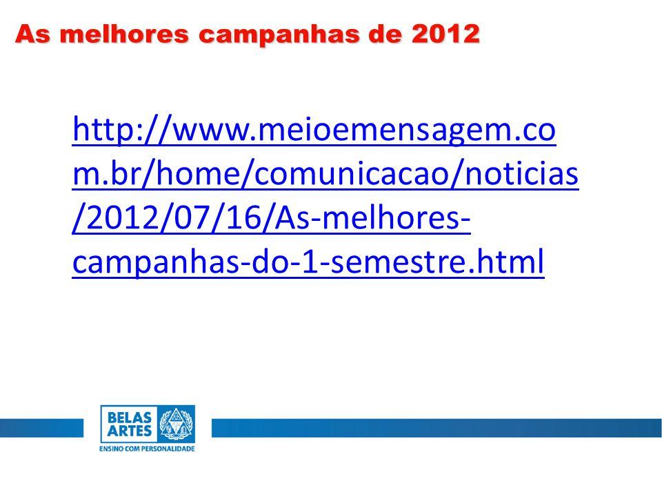 As melhores campanhas de 2012 http://www.meioemensagem.co m.br/home/comunicacao/noticias /2012/07/16/As-melhores- campanhas-do-1-semestre.html