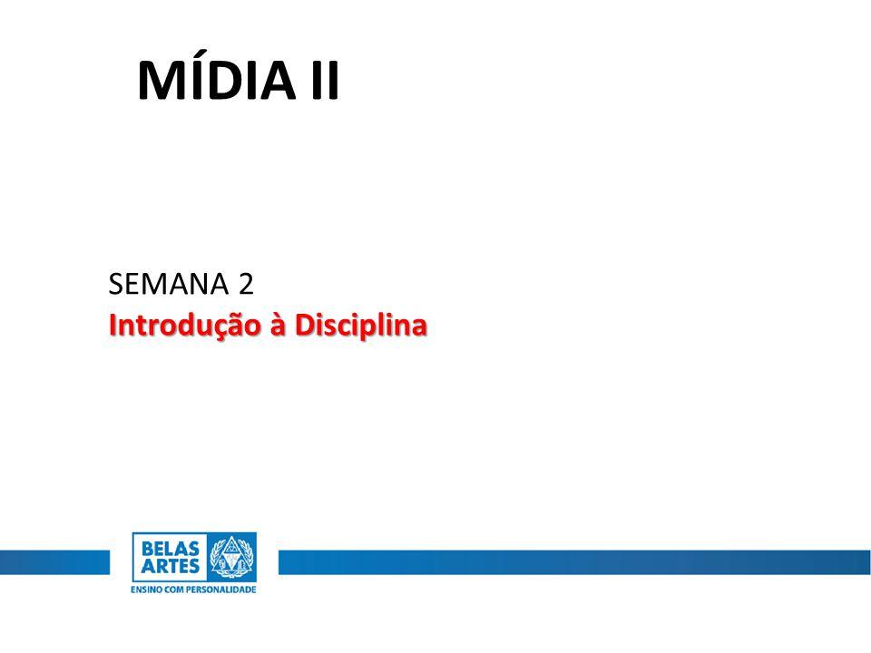 MÍDIA II SEMANA 2 Introdução à Disciplina