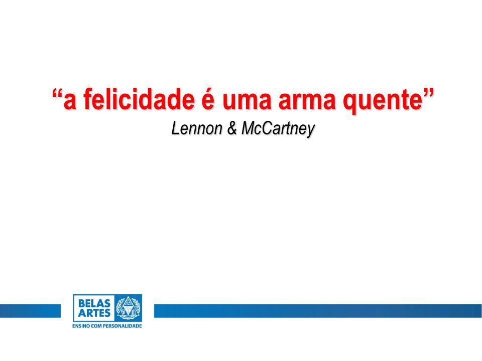 """""""a felicidade é uma arma quente"""" Lennon & McCartney"""