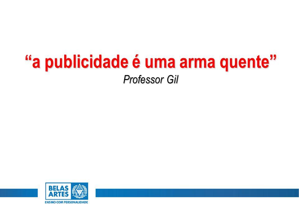 """""""a publicidade é uma arma quente"""" Professor Gil"""