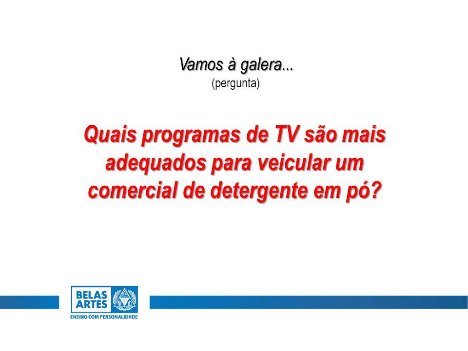 Vamos à galera... (pergunta) Quais programas de TV são mais adequados para veicular um comercial de detergente em pó?