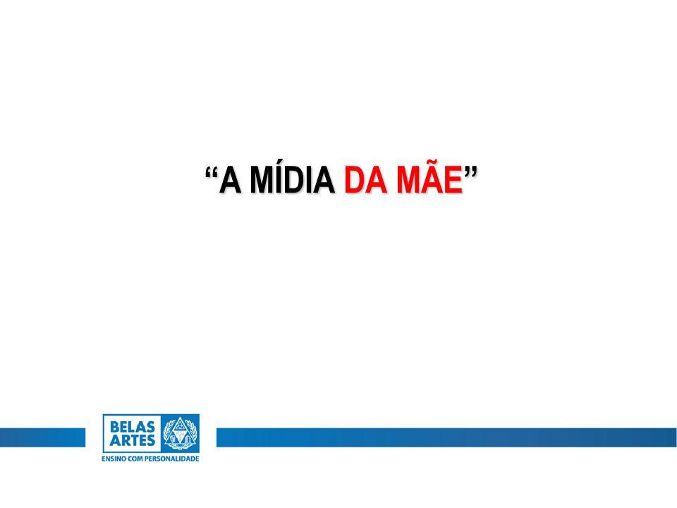 """""""A MÍDIA DA MÃE"""""""