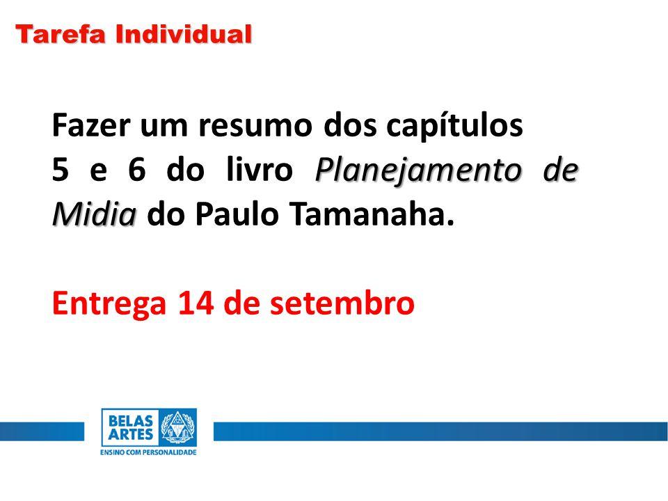 Tarefa Individual Fazer um resumo dos capítulos Planejamento de Midia 5 e 6 do livro Planejamento de Midia do Paulo Tamanaha. Entrega 14 de setembro