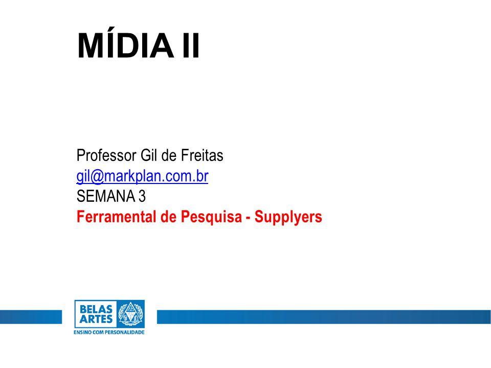 MÍDIA II Professor Gil de Freitas gil@markplan.com.br SEMANA 3 Ferramental de Pesquisa - Supplyers