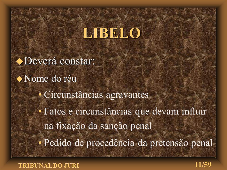 TRIBUNAL DO JURI 10/59 u Instrumento ou peça da acusação a ser julgada pelo Júri u Exposição escrita e articulada do fato criminoso LIBELO
