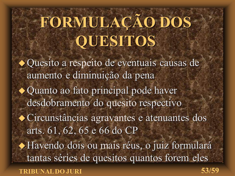 TRIBUNAL DO JURI 52/59 u Deve obedecer as seguintes regras: O primeiro quesito versará sobre o fato principal, de acordo com o libelo Formulação de qu