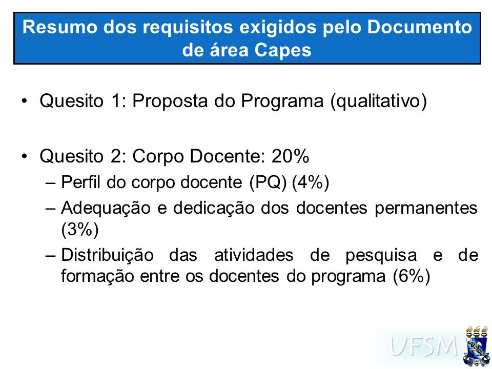 UFSM Resumo dos requisitos exigidos pelo Documento de área Capes Quesito 1: Proposta do Programa (qualitativo) Quesito 2: Corpo Docente: 20% –Perfil d