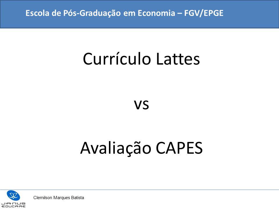 Currículo Lattes vs Avaliação CAPES Escola de Pós-Graduação em Economia – FGV/EPGE Clemilson Marques Batista