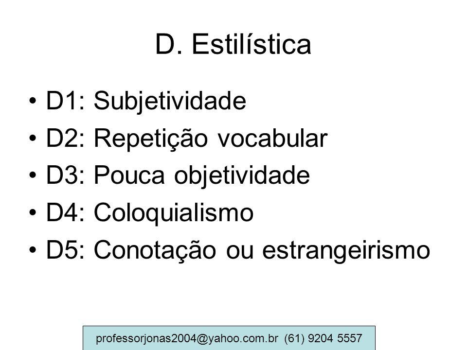 D. Estilística D1: Subjetividade D2: Repetição vocabular D3: Pouca objetividade D4: Coloquialismo D5: Conotação ou estrangeirismo professorjonas2004@y