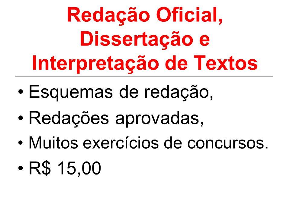 Redação Oficial, Dissertação e Interpretação de Textos Esquemas de redação, Redações aprovadas, Muitos exercícios de concursos. R$ 15,00