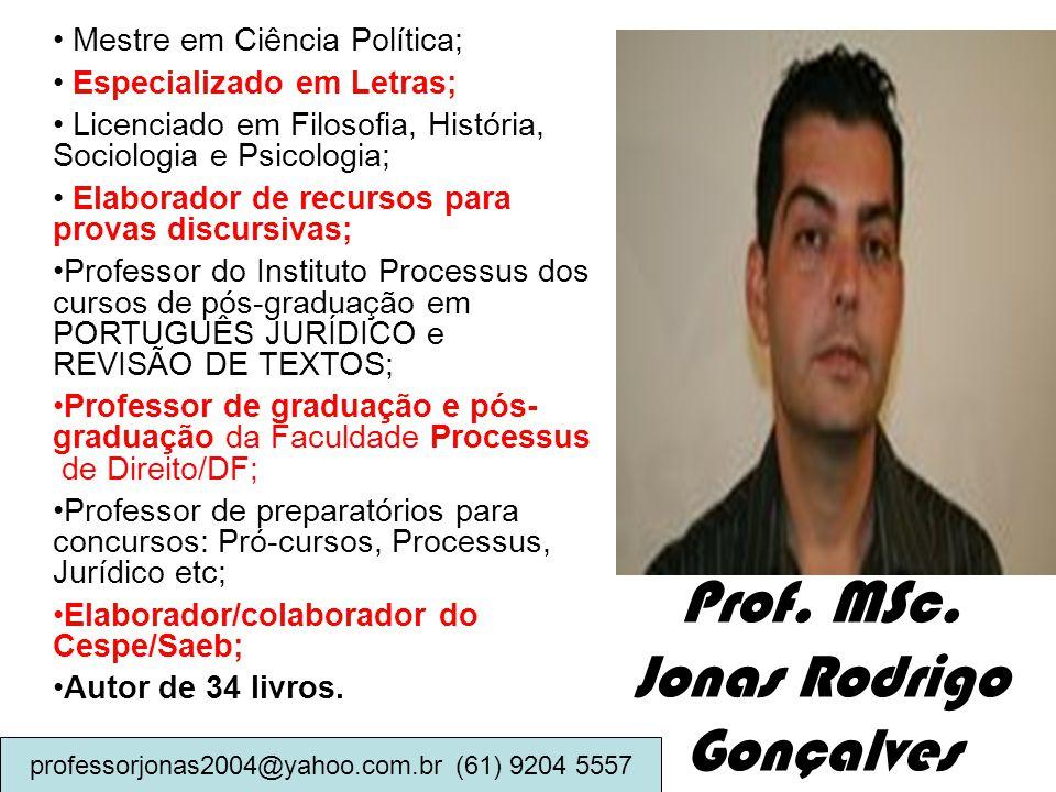Prof. MSc. Jonas Rodrigo Gonçalves Mestre em Ciência Política; Especializado em Letras; Licenciado em Filosofia, História, Sociologia e Psicologia; El