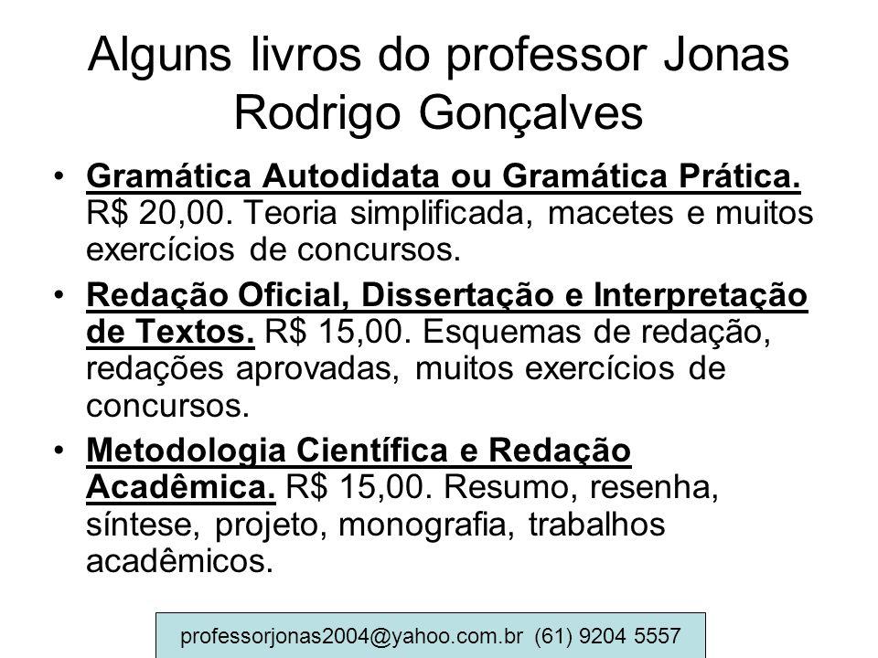 Alguns livros do professor Jonas Rodrigo Gonçalves Gramática Autodidata ou Gramática Prática. R$ 20,00. Teoria simplificada, macetes e muitos exercíci