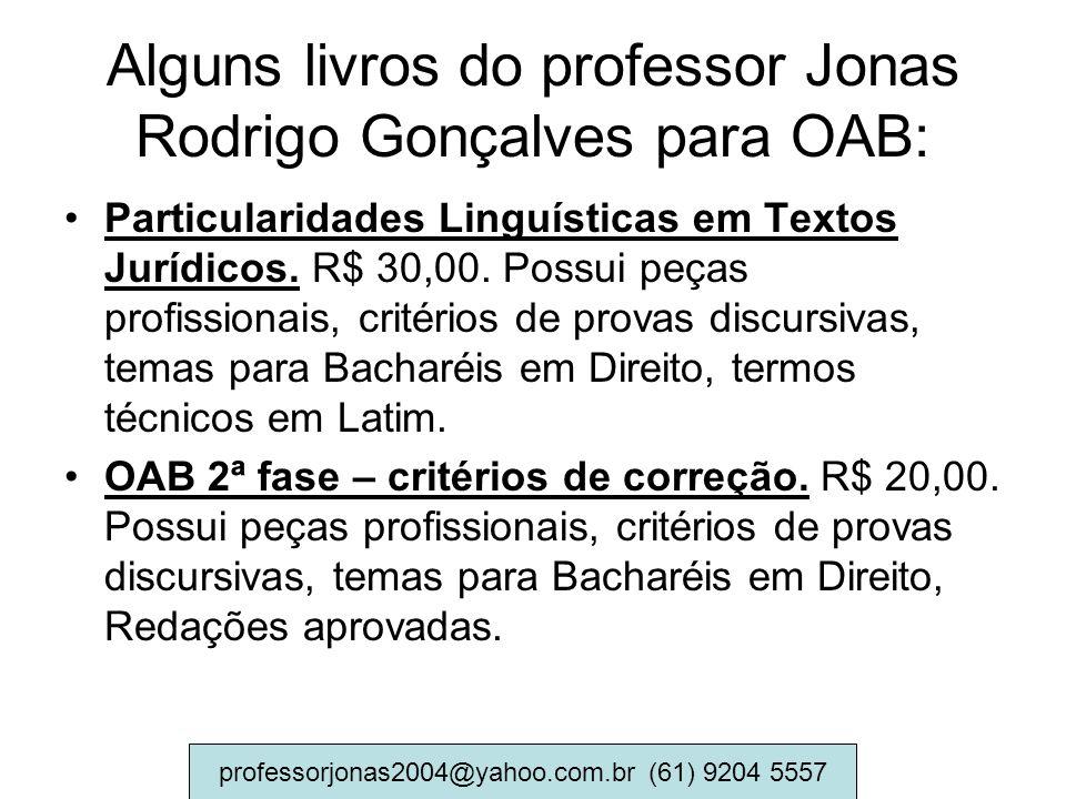 Alguns livros do professor Jonas Rodrigo Gonçalves para OAB: Particularidades Linguísticas em Textos Jurídicos. R$ 30,00. Possui peças profissionais,