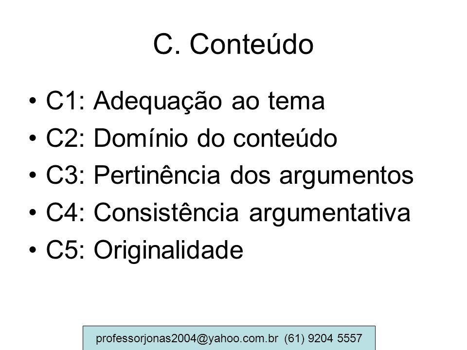 C. Conteúdo C1: Adequação ao tema C2: Domínio do conteúdo C3: Pertinência dos argumentos C4: Consistência argumentativa C5: Originalidade professorjon