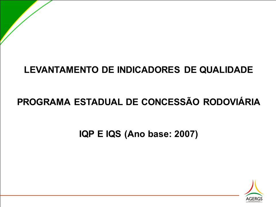 LEVANTAMENTO DE INDICADORES DE QUALIDADE PROGRAMA ESTADUAL DE CONCESSÃO RODOVIÁRIA IQP E IQS (Ano base: 2007)