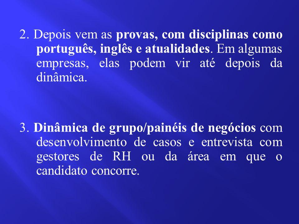 2. Depois vem as provas, com disciplinas como português, inglês e atualidades. Em algumas empresas, elas podem vir até depois da dinâmica. 3. Dinâmica