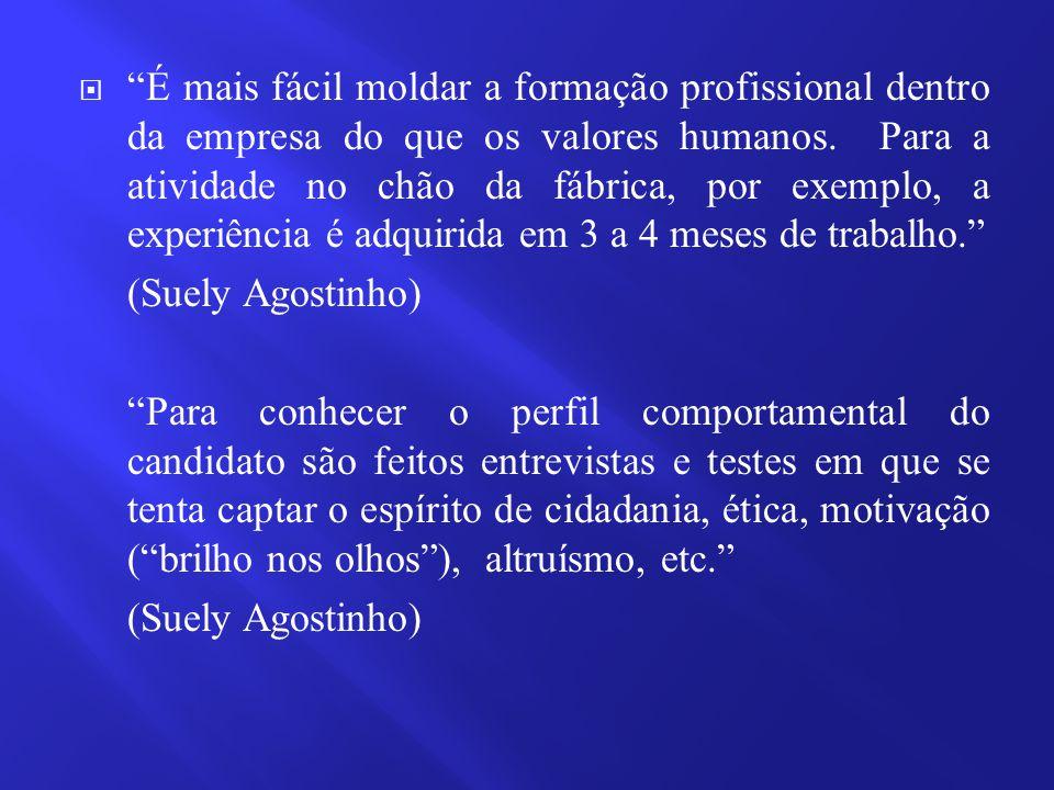 """ """"É mais fácil moldar a formação profissional dentro da empresa do que os valores humanos. Para a atividade no chão da fábrica, por exemplo, a experi"""