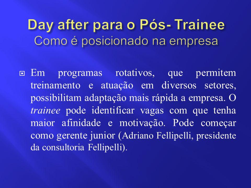  Em programas rotativos, que permitem treinamento e atuação em diversos setores, possibilitam adaptação mais rápida a empresa. O trainee pode identif