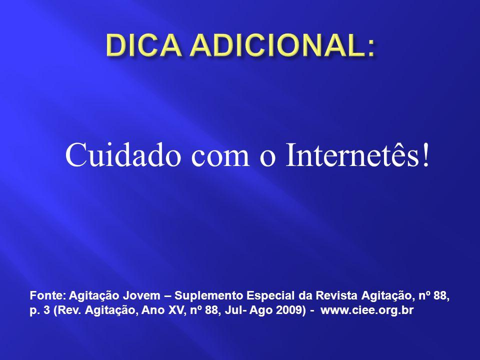 Cuidado com o Internetês! Fonte: Agitação Jovem – Suplemento Especial da Revista Agitação, nº 88, p. 3 (Rev. Agitação, Ano XV, nº 88, Jul- Ago 2009) -