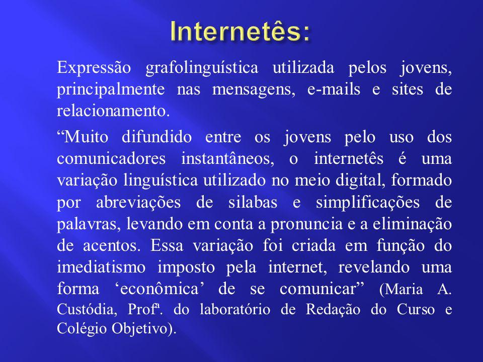"""Expressão grafolinguística utilizada pelos jovens, principalmente nas mensagens, e-mails e sites de relacionamento. """"Muito difundido entre os jovens p"""