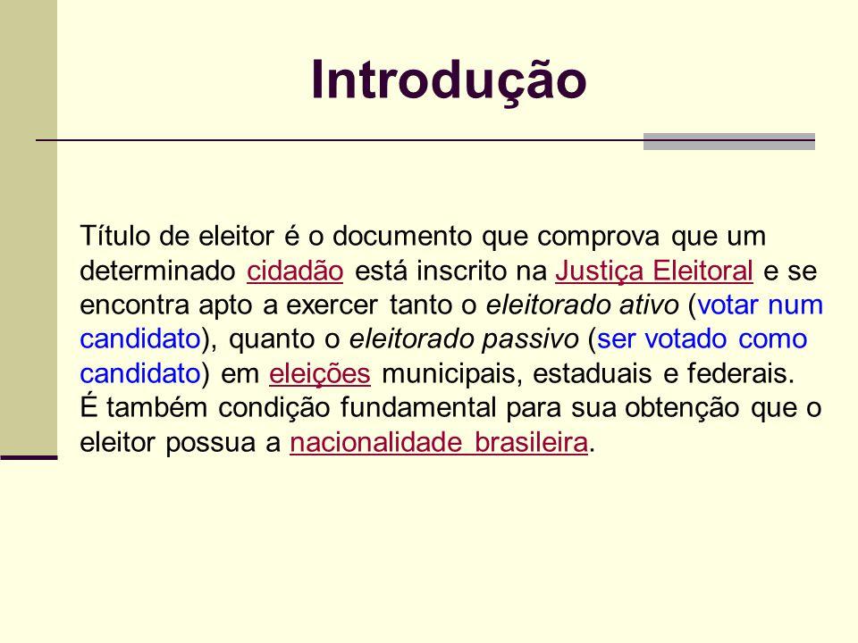 Introdução Título de eleitor é o documento que comprova que um determinado cidadão está inscrito na Justiça Eleitoral e se encontra apto a exercer tan