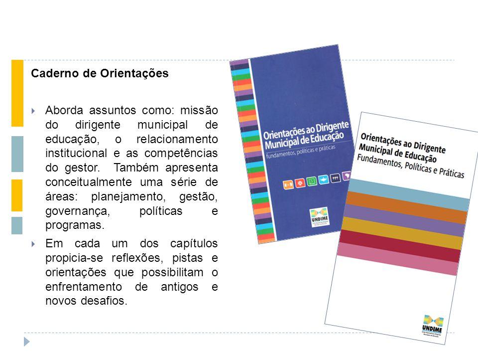 Caderno de Orientações  Aborda assuntos como: missão do dirigente municipal de educação, o relacionamento institucional e as competências do gestor.