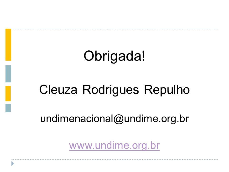 Obrigada! Cleuza Rodrigues Repulho undimenacional@undime.org.br www.undime.org.br