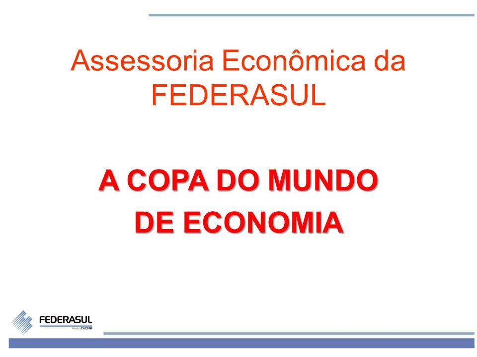 1 Assessoria Econômica da FEDERASUL A COPA DO MUNDO DE ECONOMIA