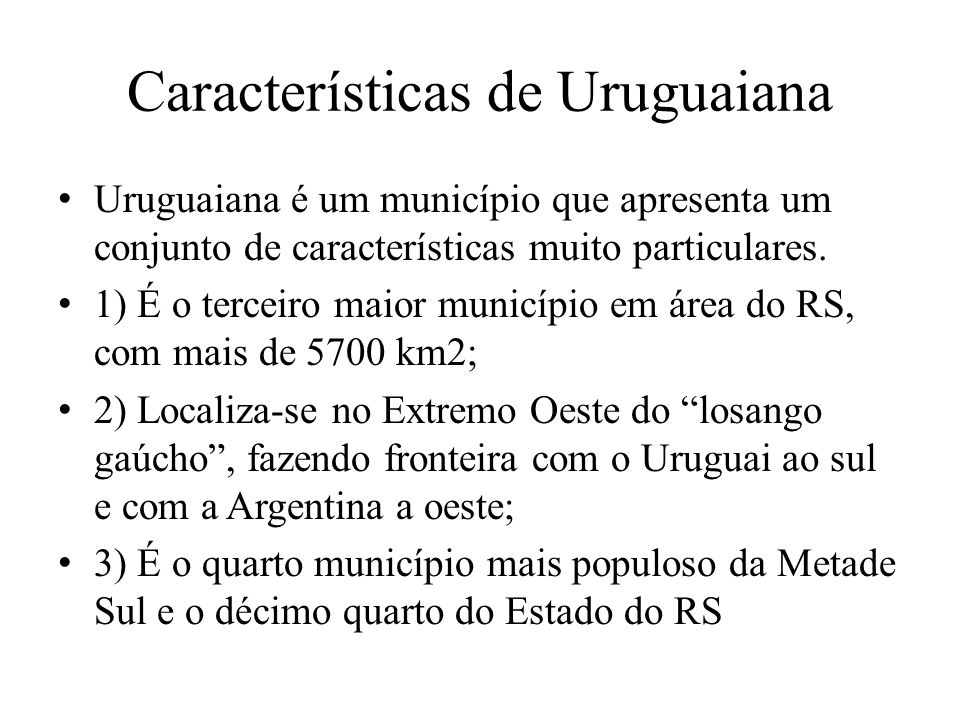 Características de Uruguaiana Uruguaiana é um município que apresenta um conjunto de características muito particulares. 1) É o terceiro maior municíp