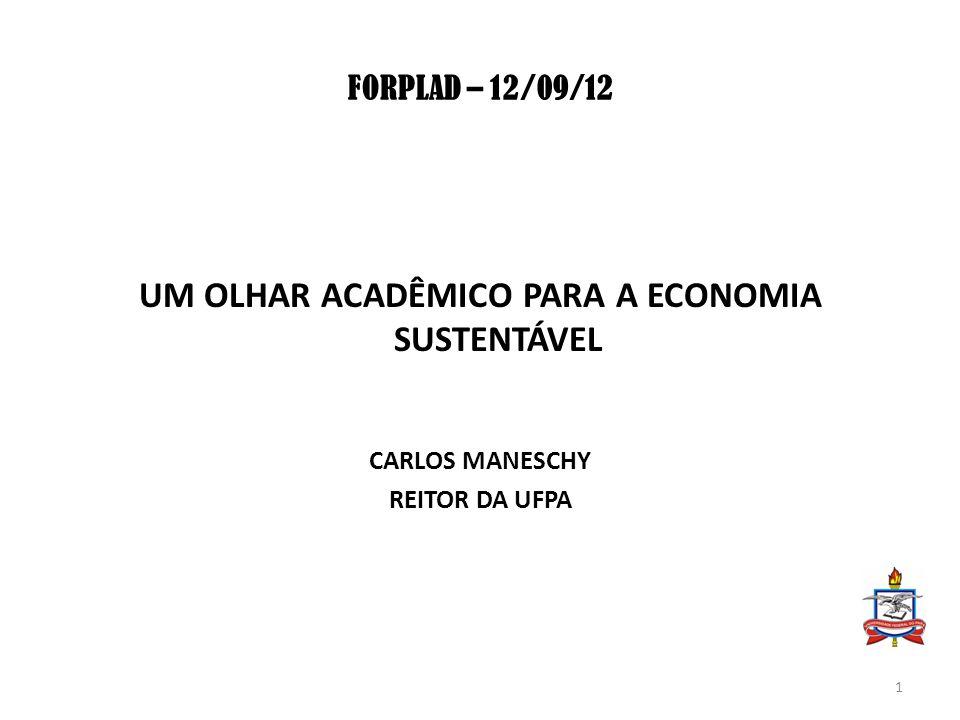 FORPLAD – 12/09/12 UM OLHAR ACADÊMICO PARA A ECONOMIA SUSTENTÁVEL CARLOS MANESCHY REITOR DA UFPA 1