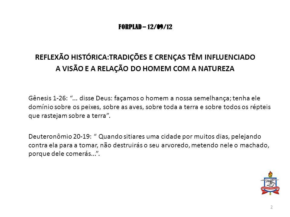 """FORPLAD – 12/09/12 REFLEXÃO HISTÓRICA:TRADIÇÕES E CRENÇAS TÊM INFLUENCIADO A VISÃO E A RELAÇÃO DO HOMEM COM A NATUREZA Gênesis 1-26: """"... disse Deus:"""