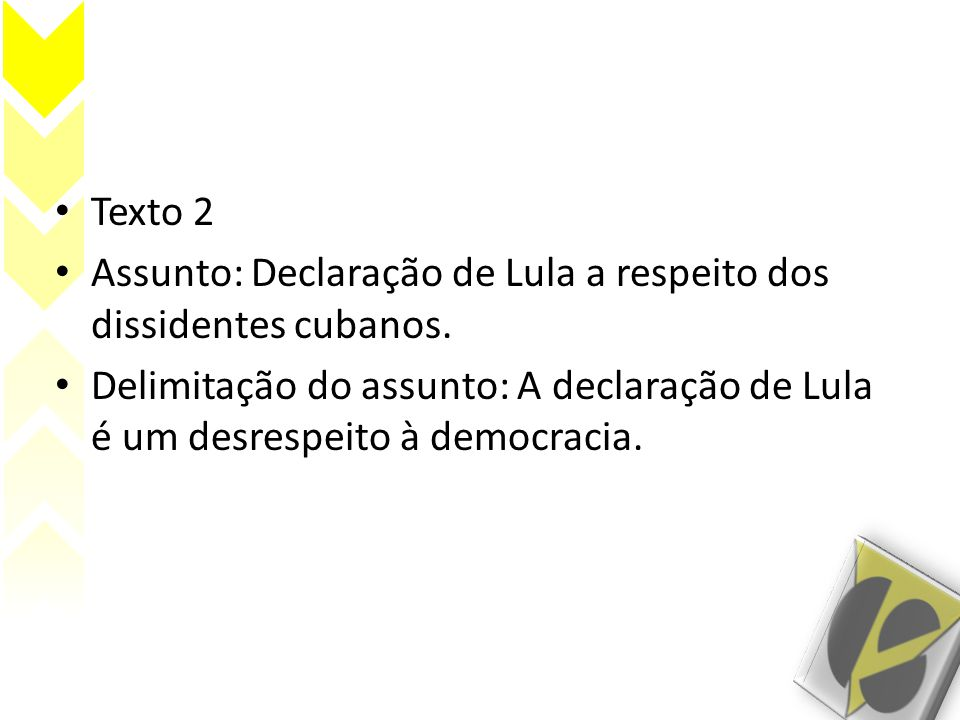 Texto 2 Assunto: Declaração de Lula a respeito dos dissidentes cubanos.