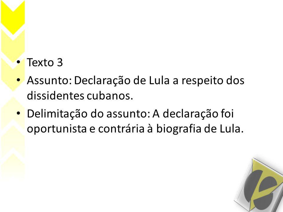 Texto 3 Assunto: Declaração de Lula a respeito dos dissidentes cubanos.