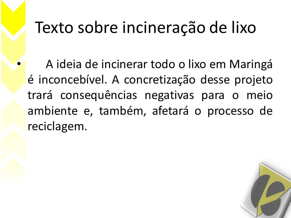 Texto sobre incineração de lixo A ideia de incinerar todo o lixo em Maringá é inconcebível.