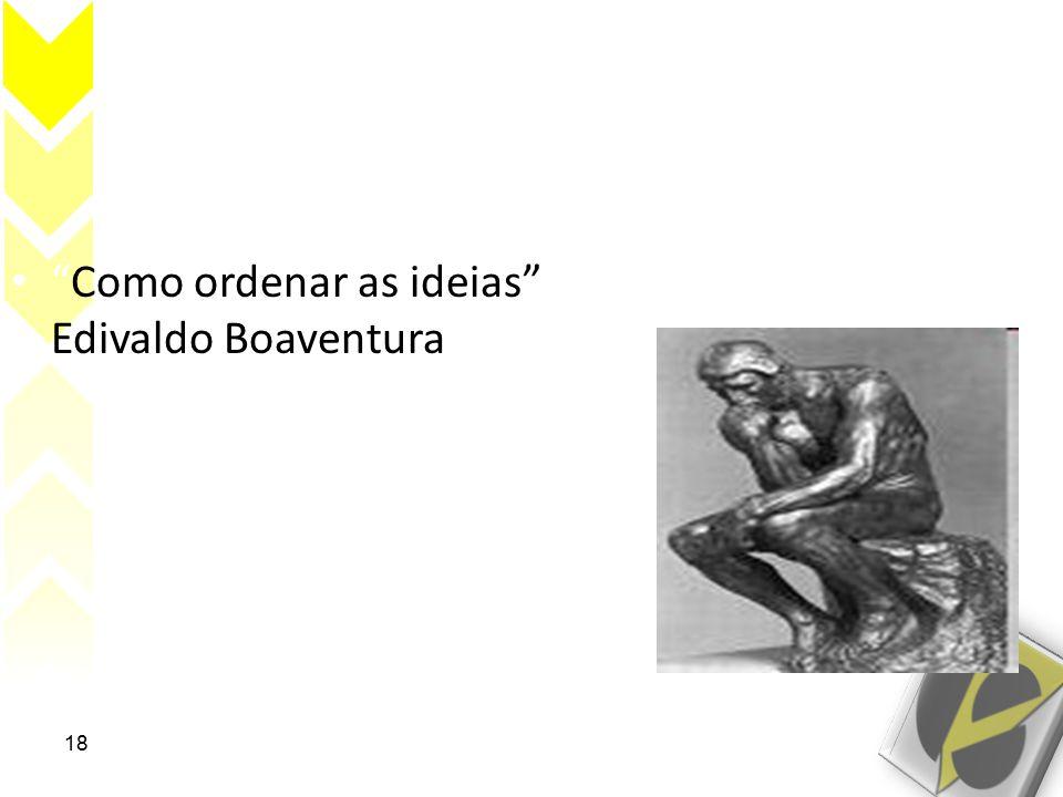 Como ordenar as ideias Edivaldo Boaventura. 18