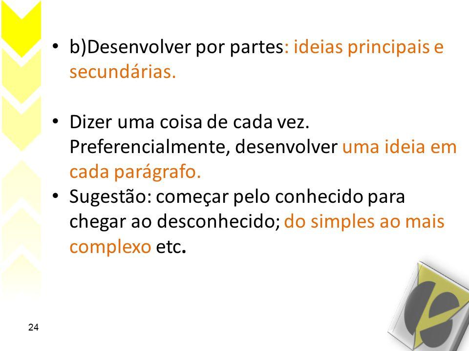 b)Desenvolver por partes: ideias principais e secundárias.