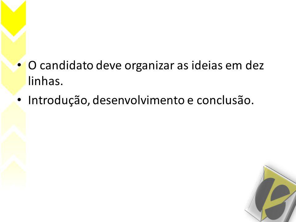 O candidato deve organizar as ideias em dez linhas. Introdução, desenvolvimento e conclusão.