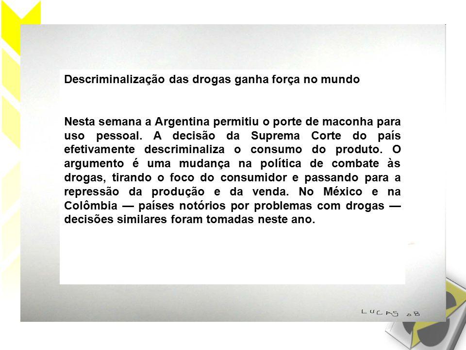 Descriminalização das drogas ganha força no mundo Nesta semana a Argentina permitiu o porte de maconha para uso pessoal.