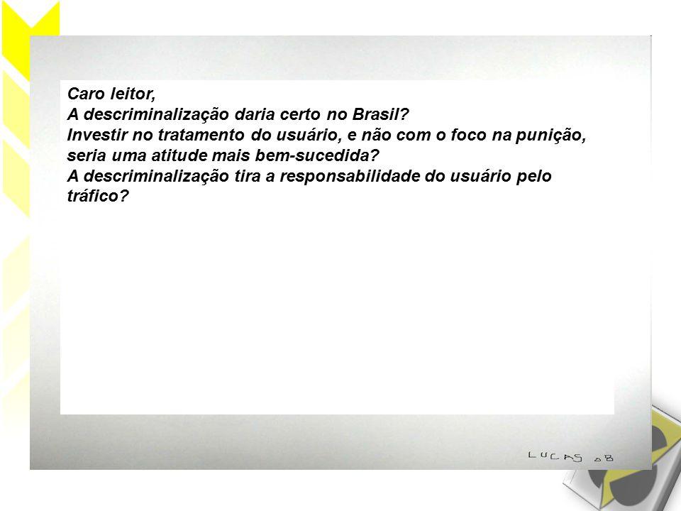 Caro leitor, A descriminalização daria certo no Brasil.