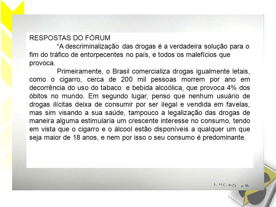 RESPOSTAS DO FÓRUM A descriminalização das drogas é a verdadeira solução para o fim do tráfico de entorpecentes no país, e todos os malefícios que provoca.