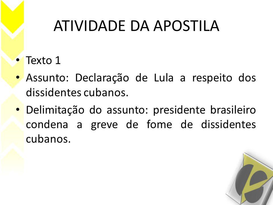 ATIVIDADE DA APOSTILA Texto 1 Assunto: Declaração de Lula a respeito dos dissidentes cubanos.