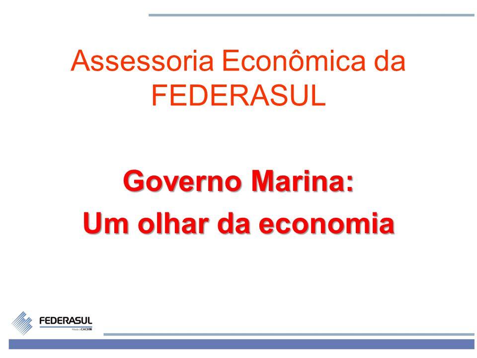 1 Assessoria Econômica da FEDERASUL Governo Marina: Um olhar da economia