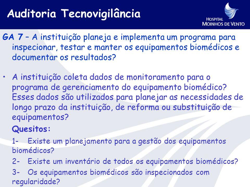 Auditoria Tecnovigilância GA 7 – A instituição planeja e implementa um programa para inspecionar, testar e manter os equipamentos biomédicos e documentar os resultados.