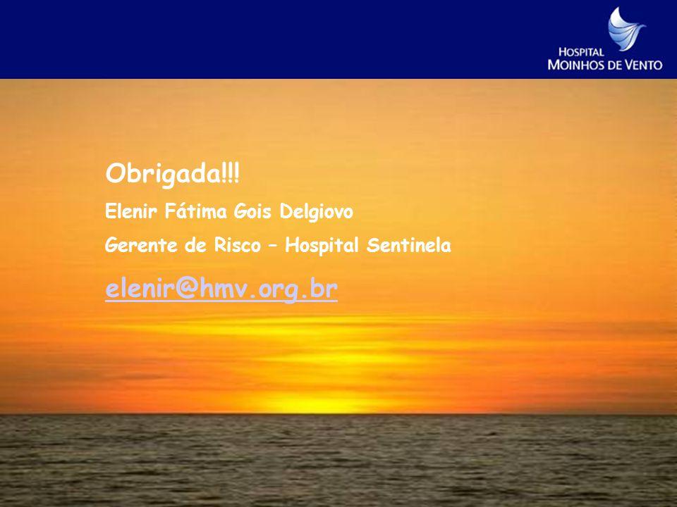 Obrigada!!! Elenir Fátima Gois Delgiovo Gerente de Risco – Hospital Sentinela elenir@hmv.org.br