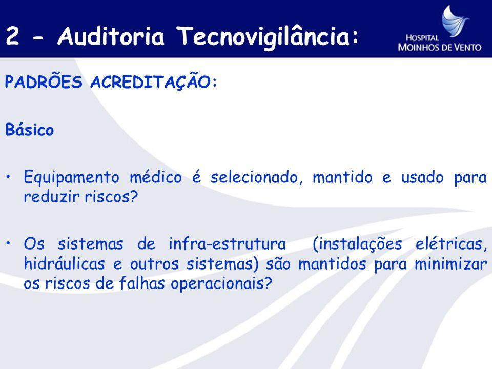 2 - Auditoria Tecnovigilância: PADRÕES ACREDITAÇÃO: Básico Equipamento médico é selecionado, mantido e usado para reduzir riscos.