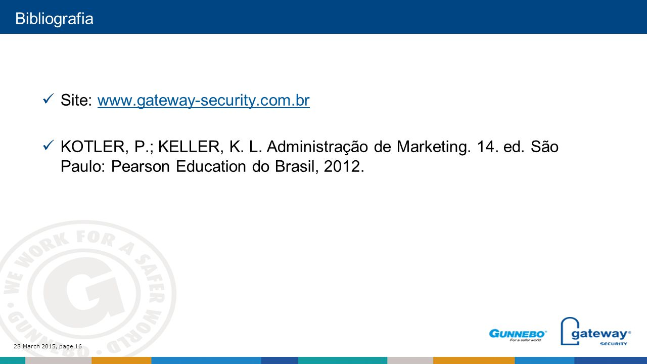 28 March 2015, page 16 Bibliografia Site: www.gateway-security.com.brwww.gateway-security.com.br KOTLER, P.; KELLER, K.